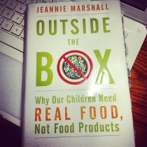 ©Farrah Merza: Outside The Box: Why Our Children Need Real Food, Not Food Products by Jeannie Marshall